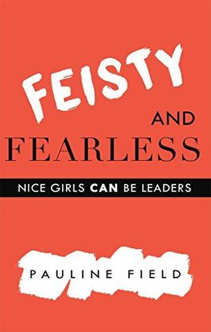 Feisty & Fearless: Nice Girls CAN Be Leaders