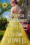 Once a Wallflower, At Last His Love by Christi Caldwell