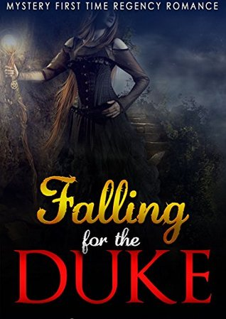 Historical Regency Romance: Suspense Romance: Falling for the Duke (Older Man Younger Woman Crime Fiction Virgin Romance) (Short Reads Historical Regency 19th Century Romance)
