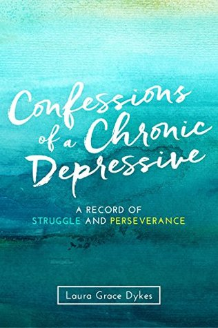 Confessions of a Chronic Depressive: a record of struggle and perseverance
