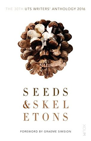 Seeds and Skeletons: UTS Writers' Anthology 2016