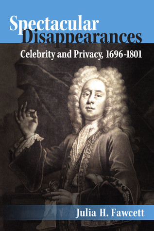 Spectacular Disappearances: Celebrity and Privacy, 1696-1801