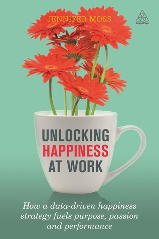 Unlocking Happiness at Work: How a Happiness Strategy Will Increase Performance and Drive Revenue
