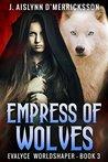 Empress of Wolves (Evalyce Worldshaper, #3)
