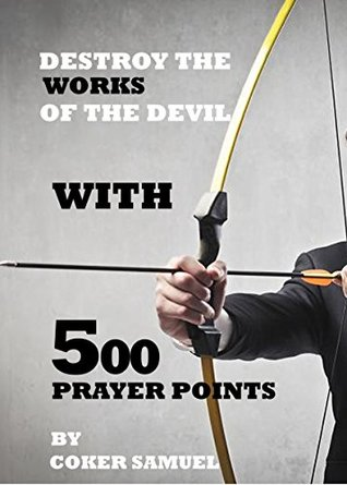 DESTROY THE WORKS OF THE DEVIL WITH 500 PRAYER POINTS.: The Power in you