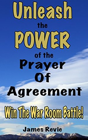Unleash The Power Of The Prayer Of Agreement Win The Battle In The