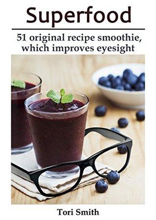 Superfood: 51 original recipe smoothie, which improves eyesight