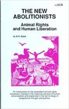 New Abolitionists: Animal Rights and Human Liberation