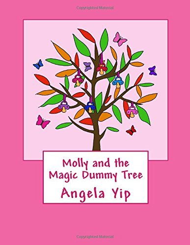 Molly and the Magic Dummy Tree: A magical story to help children who are struggling to give up their dummy.