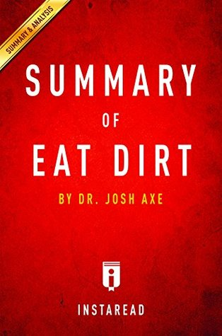 Let Them Eat Dirt Our Obsession With >> Summary Of Eat Dirt By Dr Josh Axe Includes Analysis By