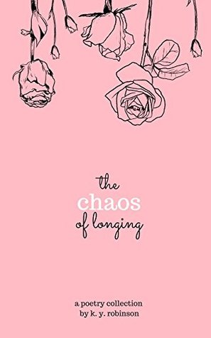 The chaos of longing by K.Y. Robinson