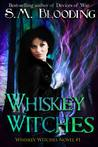 Whiskey Witches - Complete Season 1 by S.M. Blooding