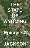 The State of Wyoming: Episode 7 -- JACKSON