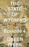 The State of Wyoming: Episode 4 -- GREEN RIVER