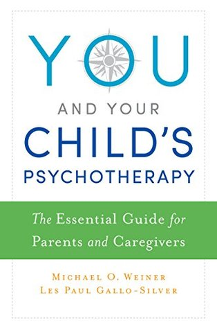 You and Your Child's Psychotherapy: The Essential Guide for Parents and Caregivers