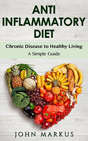 Anti Inflammatory Diet: Chronic Disease to Healthy Living - A Simple Guide