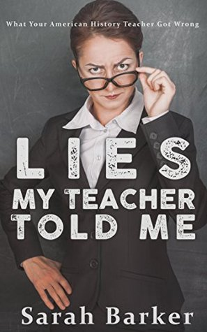 Lies My Teacher Told Me: What Your American History ...