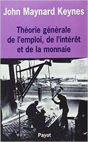 Théorie générale de l'emploi et de l'intérêt de la monnaie
