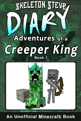 Diary of a Minecraft Creeper King - Book 1: Unofficial Minecraft Books for Kids, Teens, & Nerds - Adventure Fan Fiction Diary Series