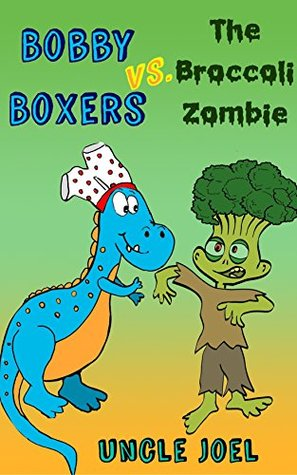 Bobby Boxers vs. The Broccoli Zombie: A Silly Adventure for Boys Ages 5-9 with FREE audiobook version (The Adventures of Bobby Boxers 2)