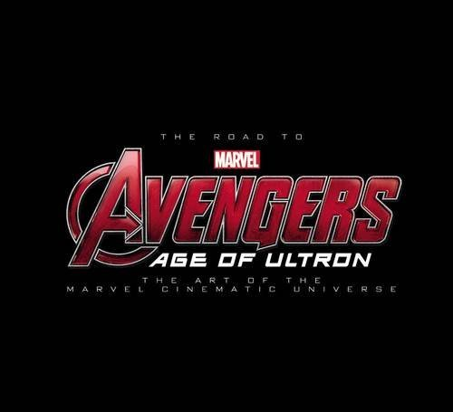 The Road to Marvel's Avengers: Age of Ultron – The Art of the Marvel Cinematic Universe