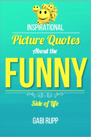 Ebook Funny Quotes: Inspirational Picture Quotes about the Funny Side of Life (Leanjumpstart Life, #11) by Gabi Rupp TXT!