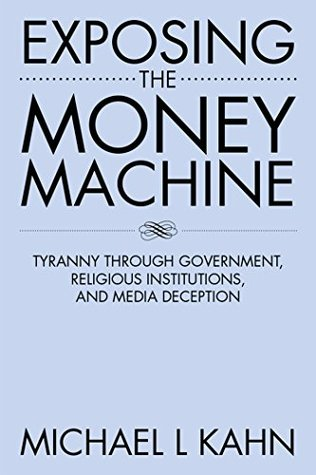 Exposing the Money Machine: Tyranny Through Government, Religious Institutions, and Media Deception