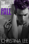 The Hardest Fall by Christina  Lee