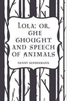 Lola; Or, The Thought and Speech of Animals