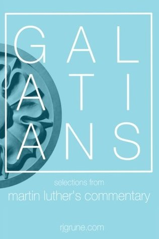 Galatians: Selections from Martin Luther