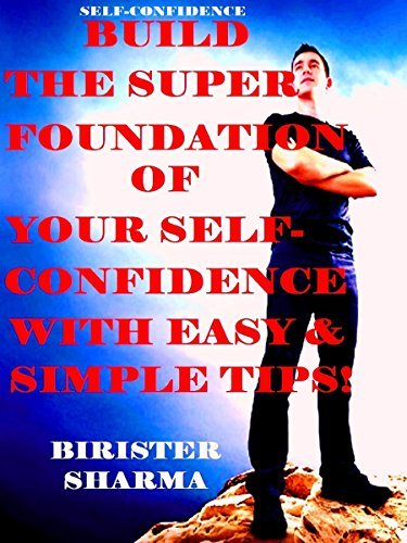 SELF-CONFIDENCE:Build the Super foundation of your Self-Confidence...Self help and self believe: Self help & self help books, motivational self help books, self esteem books, motivational self help
