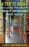 A Trip to India to Learn the Truth about Hinduism and Yoga