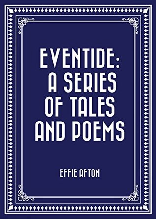 Eventide: A Series of Tales and Poems