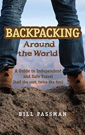 Backpacking around The World: A Guide to Independent and Safe Travel