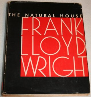 The Natural House by Frank Lloyd Wright