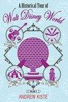 A Historical Tour of Walt Disney World by Andrew Kiste