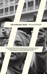 Ebook Jak zobaczyć świat by Nicholas Mirzoeff TXT!