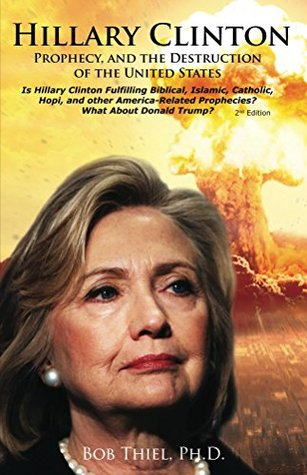 Hillary Clinton, Prophecy, and the Destruction of the United States, 2nd Edition: s Hillary Clinton Fulfilling America-Related Prophecies? What About Donald Trump?