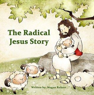 The Radical Jesus Story (Good News Children's Books Book 11)