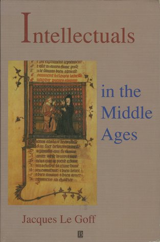 Intellectuals in the Middle Ages by Jacques Le Goff