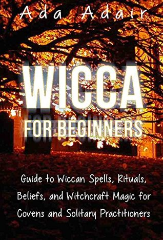 Wicca for Beginners: Guide to Wiccan Spells, Rituals, Beliefs, and Witchcraft Magic for Covens and Solitary Practitioners