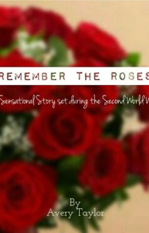 remember the roses by avery taylor Remember the roses's wiki: remember the roses is a short story by avery taylor it is a mixture of mystery, love, and horror it was set during the second world war and originally published in england in 1967 by a british publisher[2.
