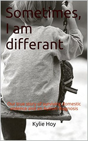 Sometimes, I am differant: Our true story of surviving domestic violence and an Autism diagnosis