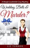 Wedding Bells & Murder? by Liz Turner