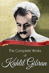 Book cover for The Complete Works of Kahlil Gibran: All poems and short stories (Global Classics)