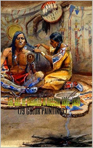 The Art of Charles M Russell 1885-1899 (79 Color Paintings): (The Amazing World of Art, Old West/Native American)