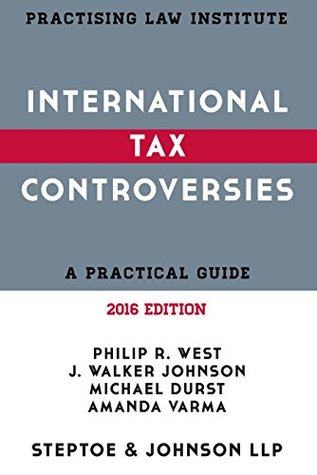 International Tax Controversies: A Practical Guide - 2016 Edition