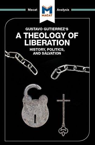 A Macat analysis of Gustavo Gutiérrez's A Theology of Liberation: History, Politics, and Salvation