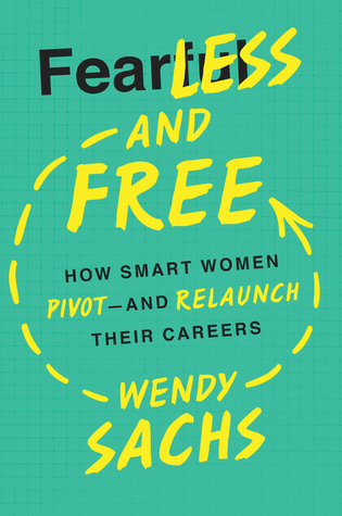 Fearless and Free: How Smart Women Pivot — And Relaunch Their Careers
