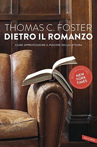 Dietro il romanzo: Come approfondire il piacere della lettura